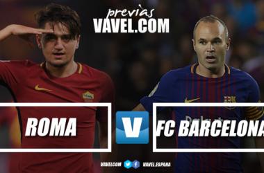 Previa Roma vs Barcelona: la Roma a por la épica