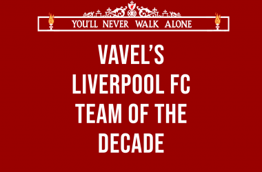 VAVEL's Liverpool FC  Team of the Decade