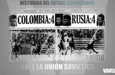 Historias del Fútbol Colombiano: el legendario 4-4 de Colombia ante la Unión Soviética