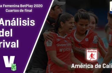 Atlético Nacional, análisis del rival: América de Cali (Cuartos de final, Liga Femenina 2020)