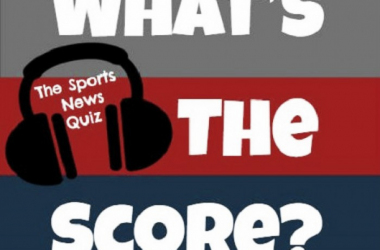 What's the Score? The Sports News Quiz Podcast Episode #26