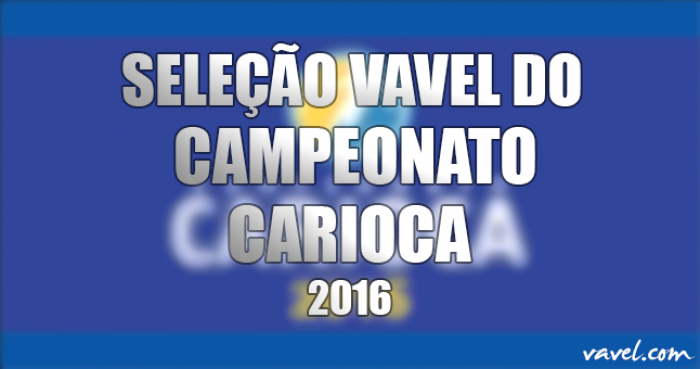 Bicampeão invicto, Vasco domina a Seleção VAVEL do Campeonato Carioca 2016