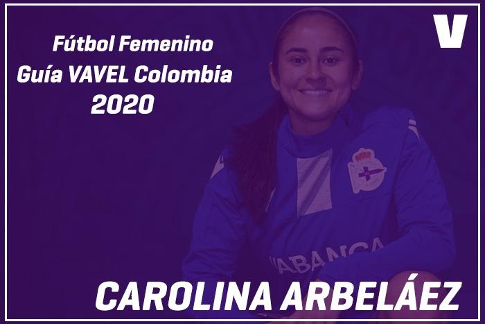 Guía VAVEL Fútbol Femenino: Carolina Arbeláez