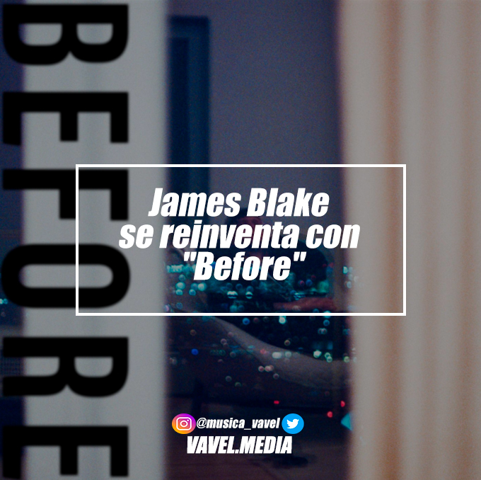 "James Blake se reinventa con ""Before"""