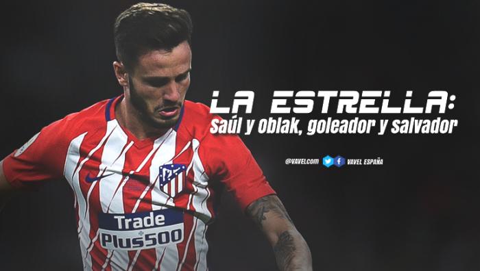 La Estrella: Saúl y Oblak, goleador y salvador