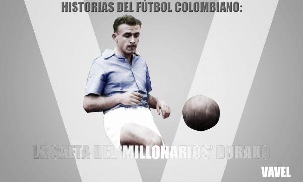 Historias del Fútbol Colombiano: La Saeta del 'Millonarios Dorado'