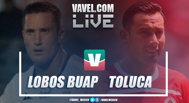 Resultado y goles del partido Lobos BUAP 2-0 Toluca de la Liga MX 2018