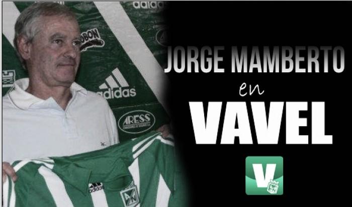 """Jorge Mamberto: """"Lo mejor de Nacional es su gente"""""""