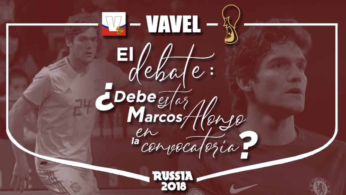 El debate: ¿debe estar Marcos Alonso en la convocatoria?