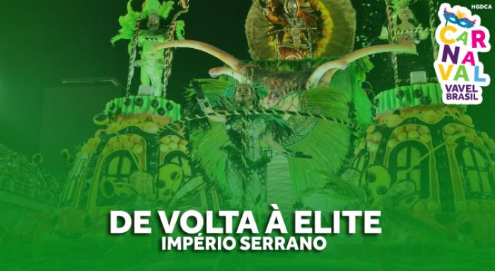 Especial #CarnaVAVEL: o Império Serrano voltou! Escola quer mostrar que seu lugar é na elite
