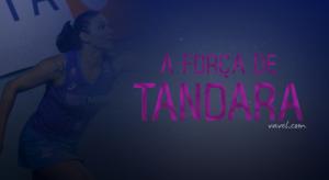 Como uma guerreira, Tandara vive melhor momento da carreira