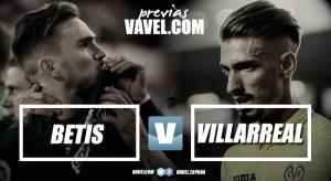 Previa Betis - Villarreal: al abordaje de la cuarta plaza