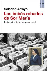 """""""Los bebés robados de sor María"""", una conmovedora historia de Soledad Arroyo"""