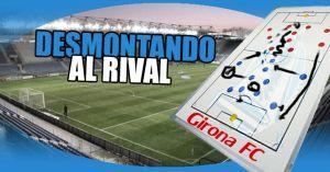 Desmontando al rival: Girona FC