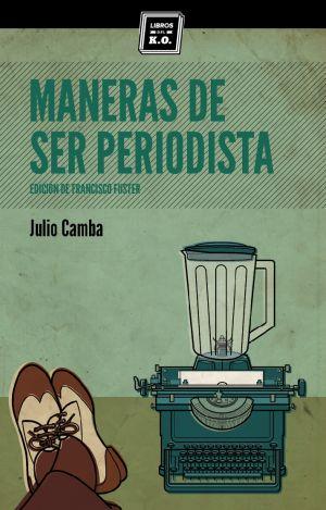 Maneras de ser periodista - Julio Camba. Prólogo por Francisco Fuster