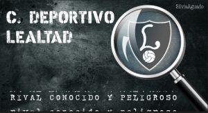Análisis del rival: Club Deportivo Lealtad