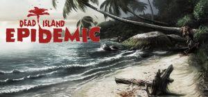 Dead Island Epidemic entra en fase Beta cerrada