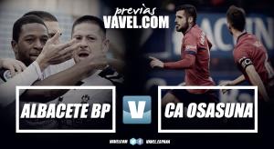 Previa Albacete - Osasuna: oportunidad única para imponerse y creer