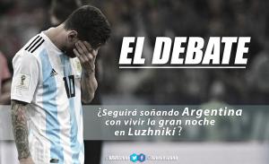 El debate: ¿seguirá soñando Argentina con vivir la gran noche en Luzhnikí?