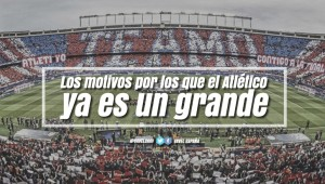 Guía VAVEL Atlético de Madrid 2017/18: los motivos por los que el Atlético es ya un grande