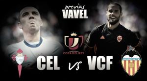 Previa Celta de Vigo - Valencia C.F: a cerrar la eliminatoria