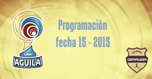 Programación de la fecha 15 de la Liga Águila 2015-I