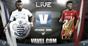 As it happened: QPR 2-3 Liverpool Live Stream and Score of EPL 2014