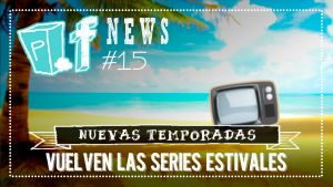 POPfiction: vuelven las series estivales