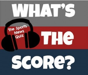 What's the Score? The Sports News Quiz #44: Best of recent WTS Shows