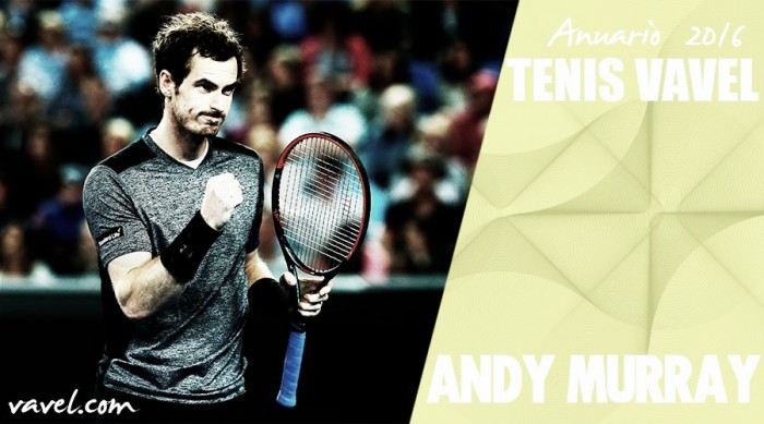 Anuario VAVEL 2016. Andy Murray: ascenso al trono