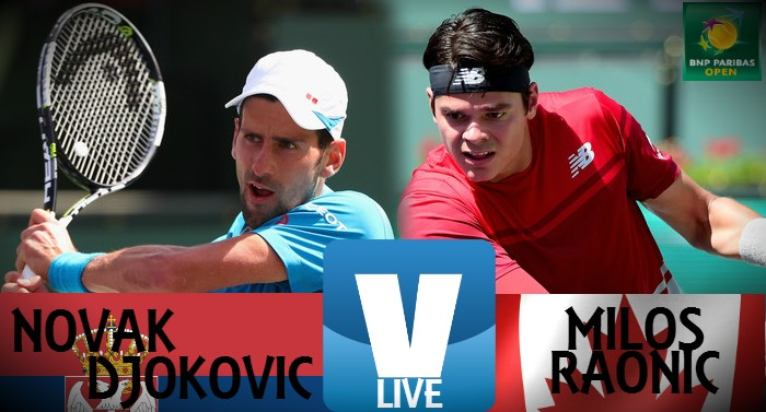 Score Novak Djokovic - Milos Raonic Of The 2016 BNP Paribas Open Final (2-0)