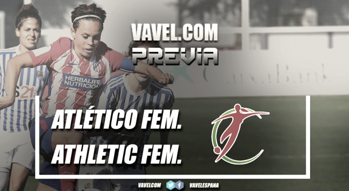 Previa Atlético de Madrid Féminas-Athletic Club Femenino: la vida en rojiblanco