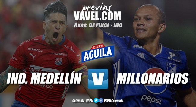 PreviaMedellín vs Millonarios: por la ventaja en los octavos de la Copa Aguila
