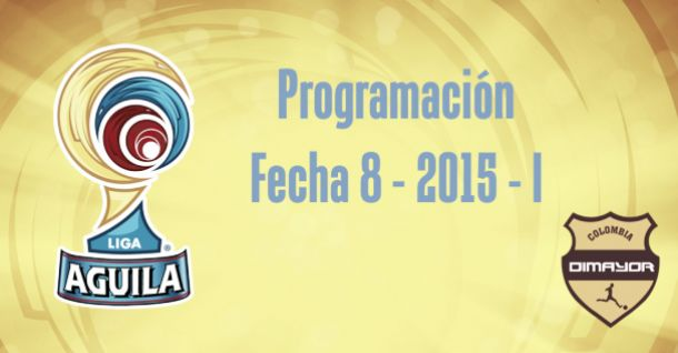 Programación de la Fecha 8 de la Liga Águila 2015-I