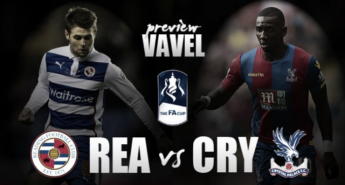 Reading - Crystal Palace FA Cup Quarter-Final Preview: Eagles wary of Royals' cup threat