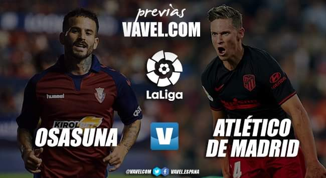 Previa Osasuna vs Atlético de Madrid: la permanencia y la Champions como objetivos