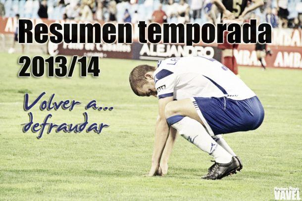 Resumen temporada 2013/14 del Real Zaragoza: volver a... defraudar