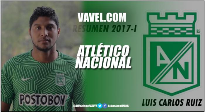 Atlético Nacional Resumen 2017-I: Luis Carlos Ruíz, entre buenas y malas