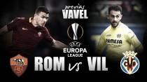 Previa Roma - Villarreal: trámite o epicidad
