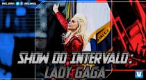 Super Bowl LI: um ano após cantar hino americano, Lady Gaga é atração principal no Halftime Show