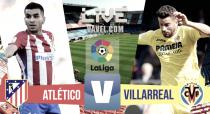 Atlético de Madrid vs Villarreal en vivo y en directo online en La Liga 2016-2017