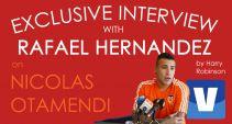 EXCLUSIVE INTERVIEW: Rafael Hernandez talks to Harry Robinson about Nicolas Otamendi