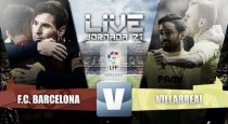 Live Liga BBVA : le match FC Barcelone vs Villarreal en direct
