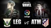 Previa Leganés - Atlético de Madrid: adorables vecinos