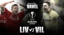Previa Liverpool FC - Villarreal CF: la historia pasa por Anfield