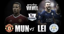 Manchester United - Leicester City Preview: Foxes within touching distance of first title