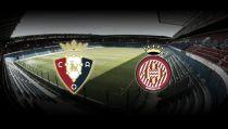 Osasuna - Girona: la hora de los valientes
