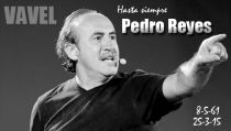 Fallece Pedro Reyes, un gran tipo