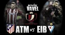 Previa Atlético - Eibar: un ticket para semifinales