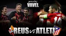 Reus - Atlético de Madrid: prohibido relajarse